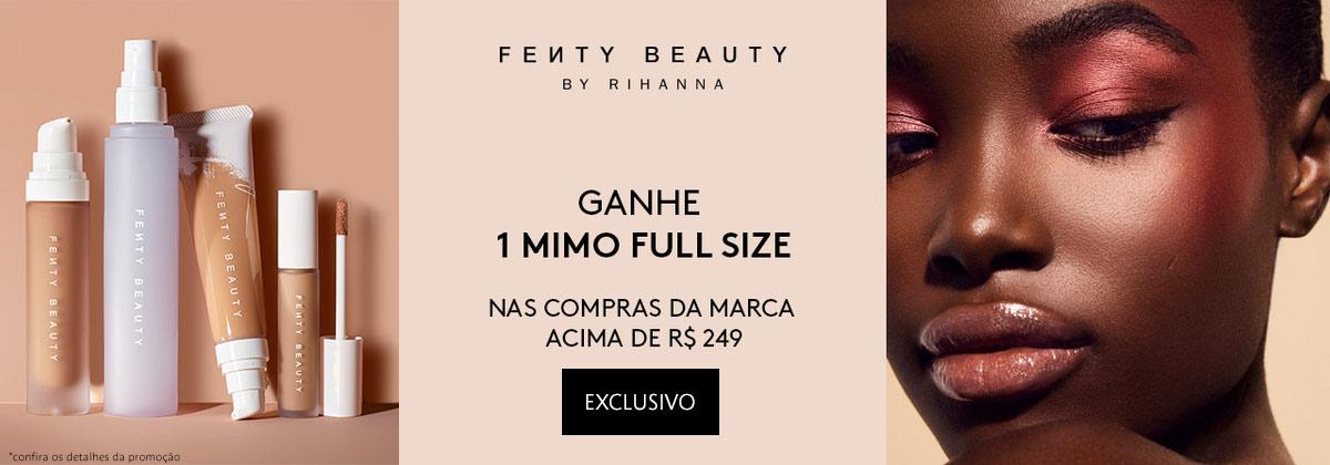 Fenty Beauty - Ganhe um Mimo Full Size nas compras da marca a partir de duzentos e quarenta e nove reais.